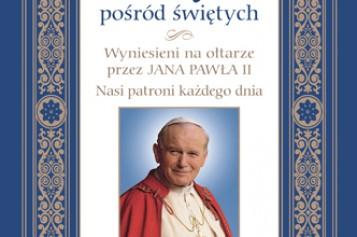 Święty pośród świętych. Wyniesieni na ołtarze przez Jana Pawła II. Nasi patroni każdego dnia