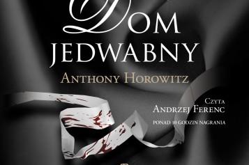 """""""Dom jedwabny"""" Anthony'ego Horowitza w wersji audio trafia do księgarń!"""