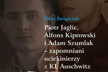 Piotr Jaglic, Alfons Kiprowski i Adam Szumlak – zapomniani uciekinierzy z KL Auschwitz