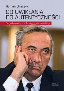 Od uwikłania do autentyczności. Biografia polityczna Tadeusza Mazowieckiego