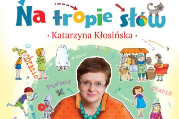 """Profesor Katarzyna Kłosińska dzieciom: """"Na tropie słów"""""""