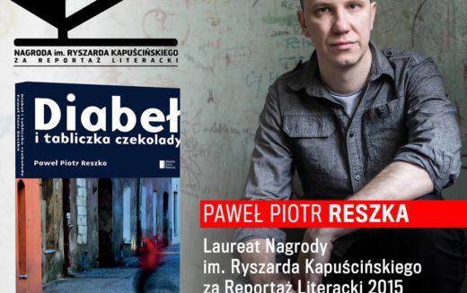 Paweł Piotr Reszka Laureatem Nagrody im. Ryszarda Kapuścińskiego za Reportaż Literacki 2015