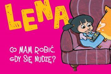 Lena – Co mam robić, gdy się nudzę?