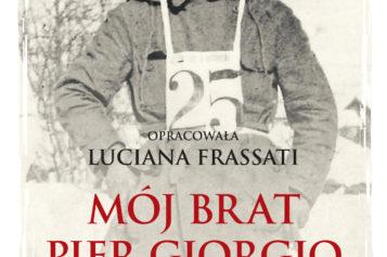 """Luciana Frassati """"Mój brat Pier Giorgio. Wiara"""""""