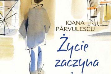 """Ioana Pârvulescu  """"Życie zaczyna się w piątek """""""