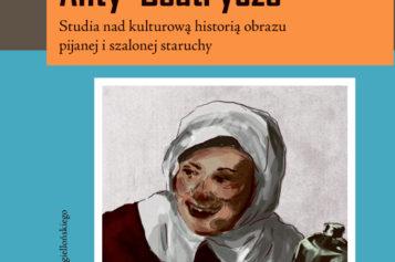 Anty-Beatrycze. Studia nad kulturową historią obrazu pijanej i szalonej staruchy