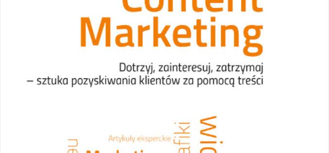 Content Marketing. Działaj z głową, działaj długofalowo, działaj skutecznie!
