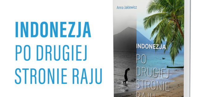 """Nowa książka Anny Jaklewicz """"Indonezja. Po drugiej stronie raju"""""""