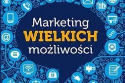 Marketing wielkich możliwości. Jak sprzedawać więcej w szumie informacyjnym