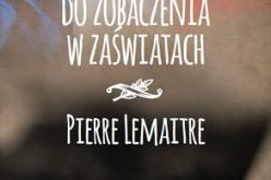 29 września trafi do księgarń powieść Pierre'a Lemaitre'a DO ZOBACZENIA W ZAŚWIATACH