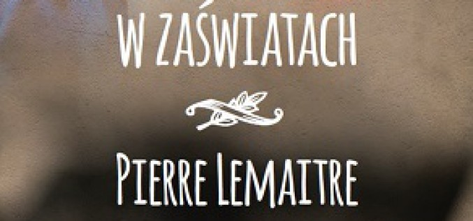 Pierre Lemaitre Do zobaczenia w zaświatach