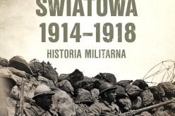 I WOJNA ŚWIATOWA 1914-1918. Historia militarna autorstwa Petera Harta