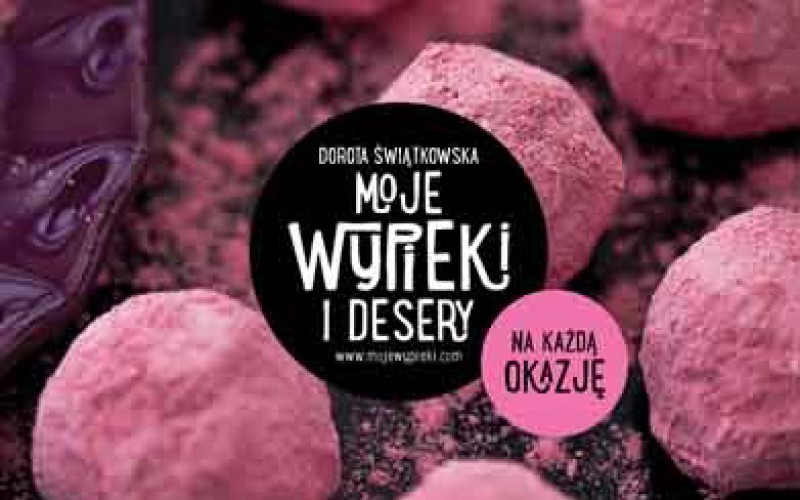 """""""MOJE WYPIEKI I DESERY na każdą okazję"""", Doroty Świątkowskiej + niespodzianka!"""