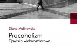 """Diana Malinowska """"Pracoholizm  Zjawisko wielowymiarowe"""""""
