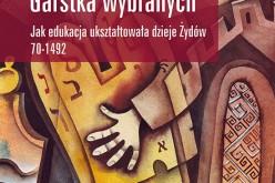 Garstka wybranych.  Jak edukacja ukształtowała dzieje Żydów. 70-1492