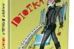 """Kolejna fascynująca książka malarki i pisarki Hanny Bakuły """"Idiotka . Miłość w Nowym Jorku"""""""