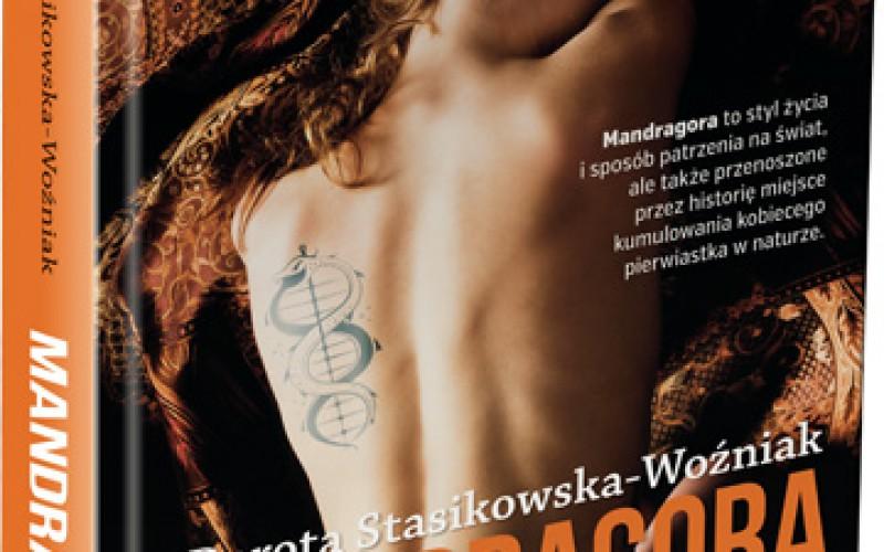 """""""Mandragora"""" – najnowsza powieść Doroty Stasikowskiej Woźniak"""