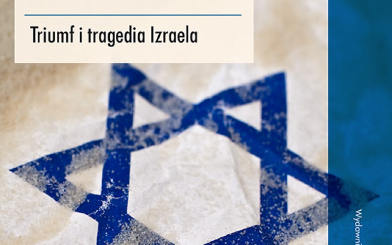 Moja Ziemia Obiecana. Triumf i tragedia Izraela