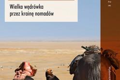 Na szlaku Czyngis-chana. Wielka wędrówka przez krainę nomadów