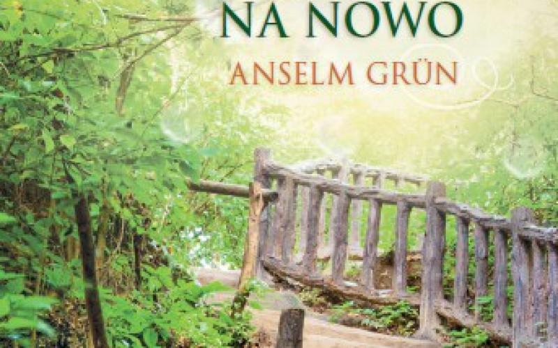 """Podejmij wyzwanie – """"Odważ się zacząć na nowo""""  Anselma Grüna"""