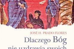 Dlaczego Bóg nie uzdrawia swoich przyjaciół? José H. Prado Flores