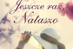 """Już dziś premiera książki """"Jeszcze raz, Nataszo"""" Wydawnictwa Czwarta Strona"""