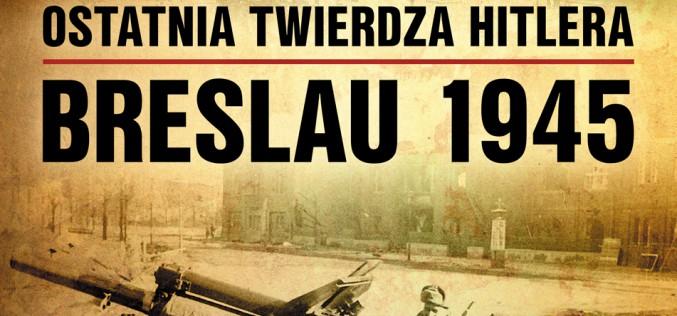 """""""Ostatnia twierdza Hitlera. Breslau 1945"""" Richarda Hargreavesa od 5 listopada w księgarniach!"""