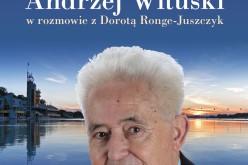 """""""Przecież to mój Poznań. Andrzej Wituski w rozmowie z Dorotą Ronge-Juszczyk"""""""