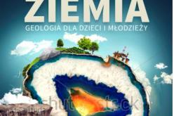 """Z piaskownicy do uniwersyteckiej tablicy! """"Matka Ziemia. Geologia dla dzieci i młodzieży"""""""