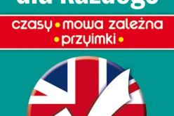 Angielski dla każdego. Czasy – mowa zależna – przyimki