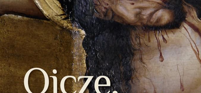 Nowość – Ojcze, przebacz im. Siedem ostatnich słów Jezusa na krzyżu