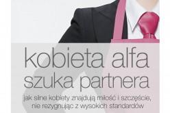 KOBIETA ALFA SZUKA PARTNERA – poradnik dla niezależnych kobiet już 24 lutego w księgarniach!