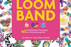 Loom Band – wyplatanie jest modne!