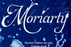 MORIARTY Anthony Horowitz – poleca Wydawnictwo REBIS