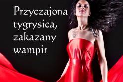 Przyczajona tygrysica, zakazany wampir – ostatni tom jedynej serii paranormalnej, która pozostaje na światowych i polskich listach bestsellerów