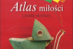 Atlas miłości – Ciepła opowieść o wystawionej na próbę kobiecej przyjaźni i różnych obliczach miłości