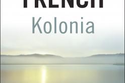 """""""Kolonia """" , Tana French – już wkrótce w księgarniach!"""