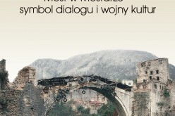 Dezintegracja Jugosławii. Most w Mostarze – symbol dialogu i wojny kultur