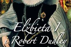 Elżbieta I i Robert Dudley. Tajemniczy romans angielskiej królowej?