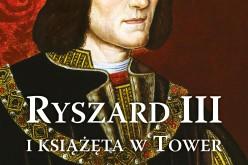 Ryszard III i książęta w Tower – nowość Wydawnictwa Astra