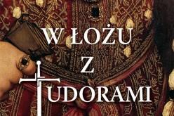 """""""W łożu z Tudorami. Intymne życie dynastii"""""""