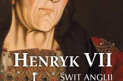 Henryk VII. Świt Anglii Tudorów