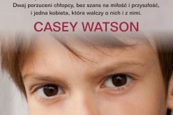 """""""Milczenie chłopców"""" – najnowszy bestseller Casey Watson, autorki poruszającej biografii """"Chłopiec, którego nikt nie kochał"""""""