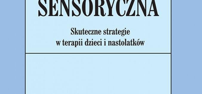 Integracja sensoryczna. Skuteczne strategie w terapii dzieci i nastolatków