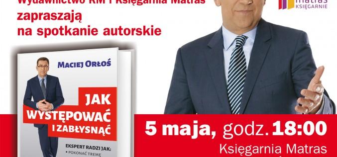 Spotkanie z Maciejem Orłosiem w Księgarni Matras w Warszawie!
