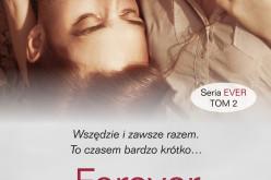 """""""Forever i potem"""" – tom 2 serii Ever autorki """"Tylko Ty"""" – najpopularniejszej powieści o miłości młodych dorosłych"""