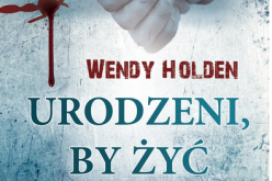"""Spotkania z Wendy Holden, autorką książki """"Urodzeni, by żyć"""""""