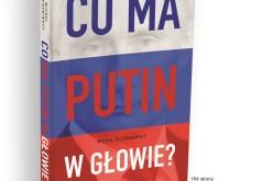 """Niezwykle frapujący esej Michela Eltchaninoffa pt. """"Co ma Putin w głowie?"""""""