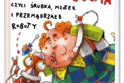 Inżynier Ciućma, czyli śrubka, młotek i przemądrzałe roboty – audiobook