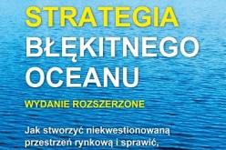 Już jest w sprzedaży długo oczekiwany światowy bestseller Strategia błękitnego oceanu. Wydanie rozszerzone